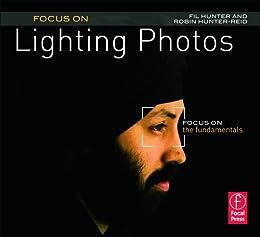 Focus On Lighting Photos: Focus On The Fundamentals (the Focus On Series) por Robin Reid epub