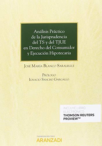 Análisis práctico de la jurisprudencia del TS y del TJUE en el derecho del consumidor y ejecución hipotecaria (Papel + e-book) (Monografía) por Jose María Blanco Saralegui