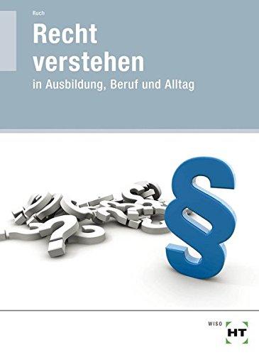 Recht verstehen · in Ausbildung, Beruf und Alltag: Lehr- und Arbeitsbuch