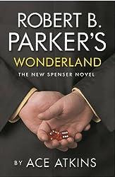 Robert B. Parker's Wonderland: The New Spenser Novel by Atkins, Ace (2014) Paperback