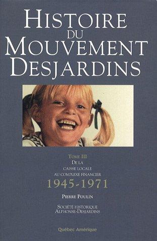 Histoire du Mouvement Desjardins : Tome 3, De la caisse locale au complexe financier 1945-1971