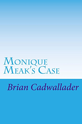 Monique Meak's Case (Justice by Cadwallader Book 2) (English Edition)