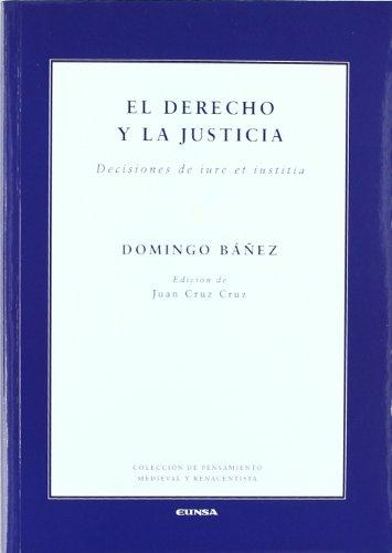 El derecho y la justicia: decisiones de iure et iustitia (Colección de pensamiento medieval y renacentista) por Domingo Báñez