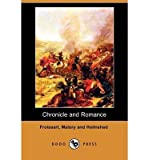 [ CHRONICLE AND ROMANCE (1910) ] Chronicle and Romance (1910) By Froissart, Jean ( Author ) Aug-2009 [ Paperback ]