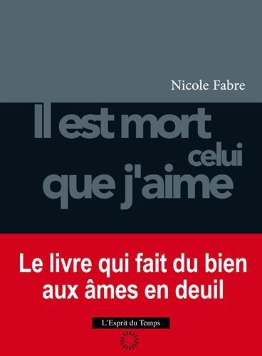 Il est mort celui que j'aime: Le livre qui fait du bien aux âmes en deuil. par Nicole Fabre