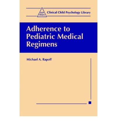 [(Adherence to Pediatric Medical Regimens)] [Author: Michael A. Rapoff] published on (April, 1999)
