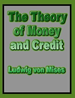 The Theory of Money and Credit by [Mises, Ludwig von]