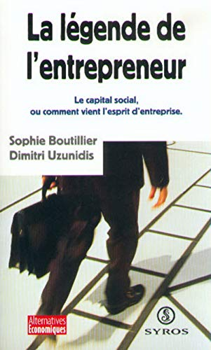 La Légende de l'entrepreneur. Le capital social, ou comment vient l'esprit d'entreprise par Dimitri Uzunidis