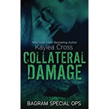 Collateral Damage (Bagram Special Ops Series) (Volume 5) by Kaylea Cross (2015-04-15)
