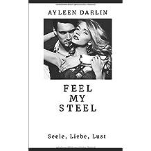 FEEL MY STEEL: Seele, Liebe, Lust (Die komplette Trilogie, Band 123)