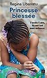 Princesse blessée : J'avais 5 ans, ils ont tué mon enfance par Ubanatu