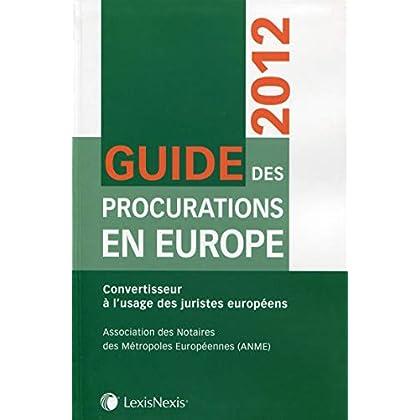 Guide des procurations en Europe 2012. Convertisseur à l'usage des juristes européens.