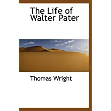The Life of Walter Pater by Thomas Wright (2009-11-24)