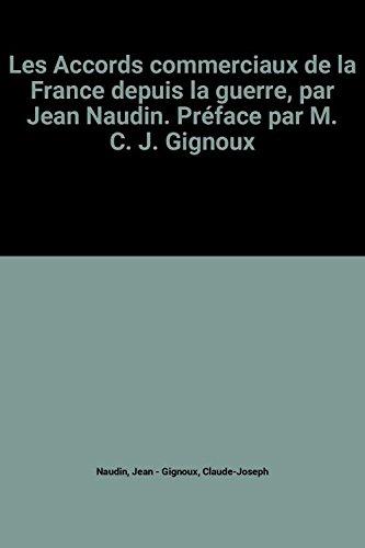 Les Accords commerciaux de la France depuis la guerre, par Jean Naudin. Prface par M. C. J. Gignoux
