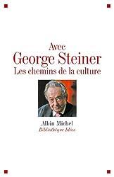 Avec George Steiner : Les Chemins de la culture (Bibliothèque Idées)