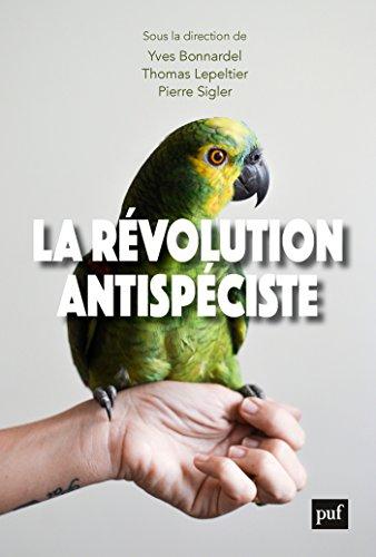La révolution antispéciste par [Lepeltier, Thomas, Bonnardel, Yves, Sigler, Pierre]