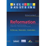 ReliBausteine Reformation: Martin Luther und die Reformatoren - Zeitgeschehen - Reformation und Kirche heute (ReliBausteine sekundar)