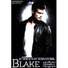 Au service du surnaturel - Saison 2 : BLAKE - Épisode 1
