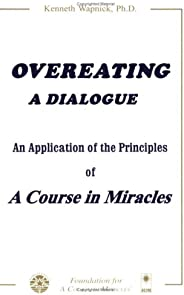Overeating: A Dialogue: An Application of the Principles of A Course in Miracles