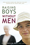 Raising Boys without Men:How Maverick Moms are Creating the Next Generation of Exceptional Men