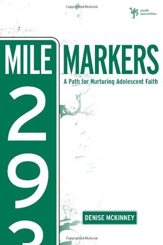 Mile Markers: A Path for Nurturing Adolescent Faith (Youth Specialties) by Denise E. McKinney (2010-01-03) -