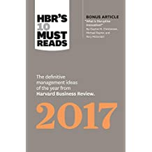 """HBR's 10 Must Reads 2017: The Definitive Management Ideas of the Year from Harvard Business Review (with bonus article """"What Is Disruptive Innovation?"""") (HBR's 10 Must Reads)"""