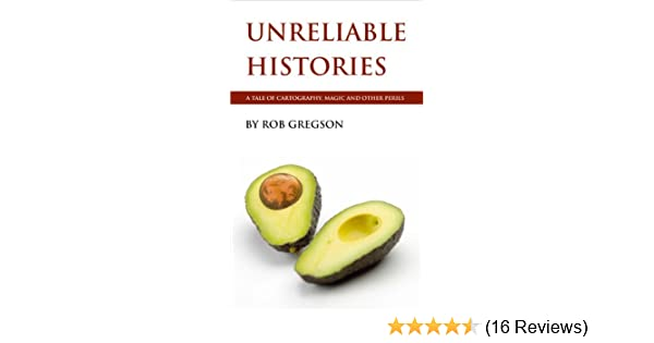Review Perils Of Reading History >> Unreliable Histories A Tale Of Cartography Magic And Other Perils The Written World Book 1