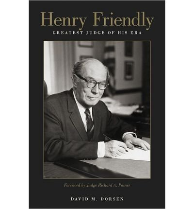 [(Henry Friendly, Greatest Judge of His Era )] [Author: David M. Dorsen] [Mar-2012]