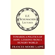 Toward a Politics of Hope: Lessons from a Hungry World (Annual E. F. Schumacher Lectures Book 5) (English Edition)