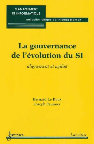 La gouvernance de l'évolution du SI : alignement et agilité par Bernard Le Roux
