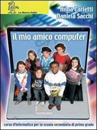 Il mio amico computer. Per la Scuola media. Con CD-ROM