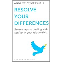 Resolve Your Differences: Seven Steps to Coping with Conflict in Your Relationship by Andrew G. Marshall (2011-02-01)