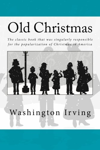 (Old Christmas: The classic book that was singularly responsible for the popularization of Christmas in America.)