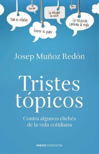 Tristes tópicos: Contra algunos clichés de la vida cotidiana por Josep Muñoz Redón