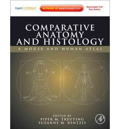 Comparative Anatomy and Histology: A Mouse and Human Atlas (Expert Consult: Online and Print) [ COMPARATIVE ANATOMY AND HISTOLOGY: A MOUSE AND HUMAN ATLAS (EXPERT CONSULT: ONLINE AND PRINT) ] By Treuting, Piper M ( Author )Dec-30-2011 Hardcover