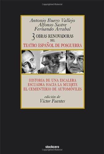 Tres Obras Renovadoras del Teatro Espaol de Posguerra: Historia de Una Escalera, Escuadra Hacia La Muerte, Cementerio de Automoviles by Antonio Buero Vallejo (2009-09-01)