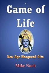 Game of Life: New Age Bhagavad Gita by Mr. Mike Nach (2015-02-28)