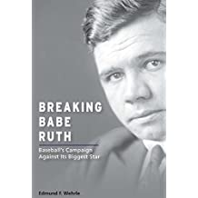 Breaking Babe Ruth: Baseball's Campaign Against Its Biggest Star (Sports and American Culture)