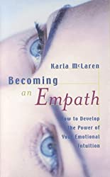 Becoming an Empath: How to Develop the Power of Your Emotional Intuition by Karla McLaren (2000-08-01)