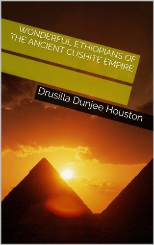 Wonderful Ethiopians of the Ancient Cushite Empire (English Edition)