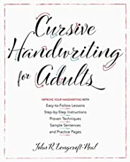 Cursive Handwriting for Adults: Easy-to-Follow Lessons, Step-by-Step Instructions, Proven Techniques, Sample S