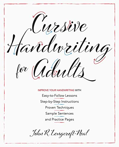 Cursive Handwriting for Adults: Easy-to-Follow Lessons, Step-by-Step Instructions, Proven Techniques, Sample Sentences and Practice Pages to Improve Your Handwriting (English Edition)