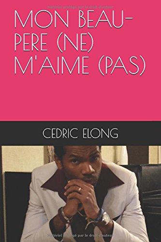 MON BEAU-PERE (NE) M'AIME (PAS) par CEDRIC ELONG