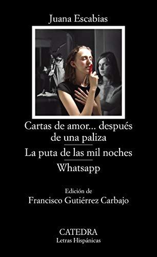 Cartas de amor... después de una paliza; La puta de las mil noches; WhatsApp (Letras Hispánicas) por Juana Escabias