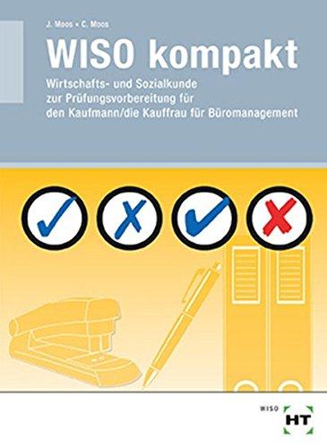 WISO kompakt: Wirtschafts- und Sozialkunde zur Prüfungsvorbereitung für den Kaufmann/die Kauffrau für Büromanagement