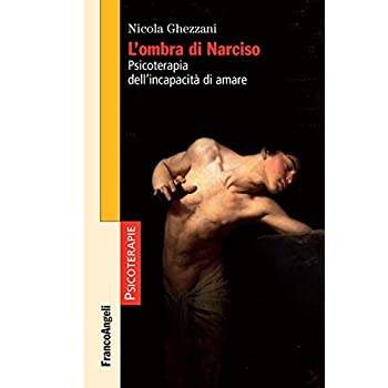 L'ombra Di Narciso. Psicoterapia Dell'incapacità Di Amare