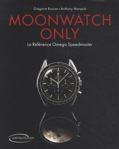 Moonwatch only : La référence Omega Speedmaster par Grégoire Rossier, Anthony Marquié