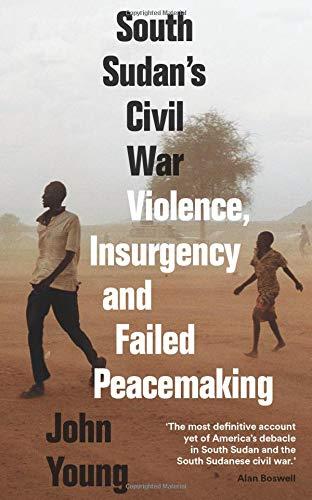 South Sudan's Civil War: Violence, Insurgency and Failed Peacemaking por John Young