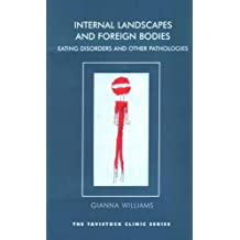 Internal Landscapes and Foreign Bodies: Eating Disorders and Other Pathologies (Tavistock Clinic Series)