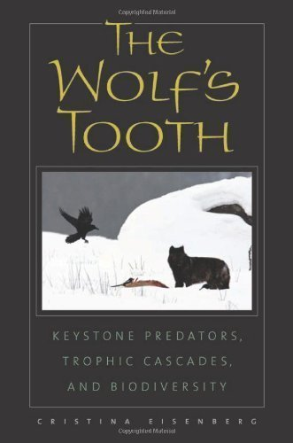 The Wolf's Tooth: Keystone Predators, Trophic Cascades, and Biodiversity 1st (first) Edition by Eisenberg, Cristina published by Island Press (2011)